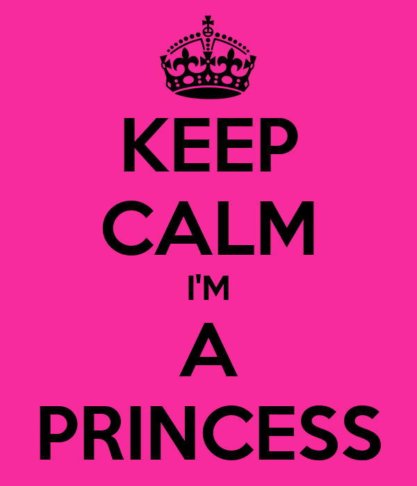 KEEP CALM I'M A PRINCESS