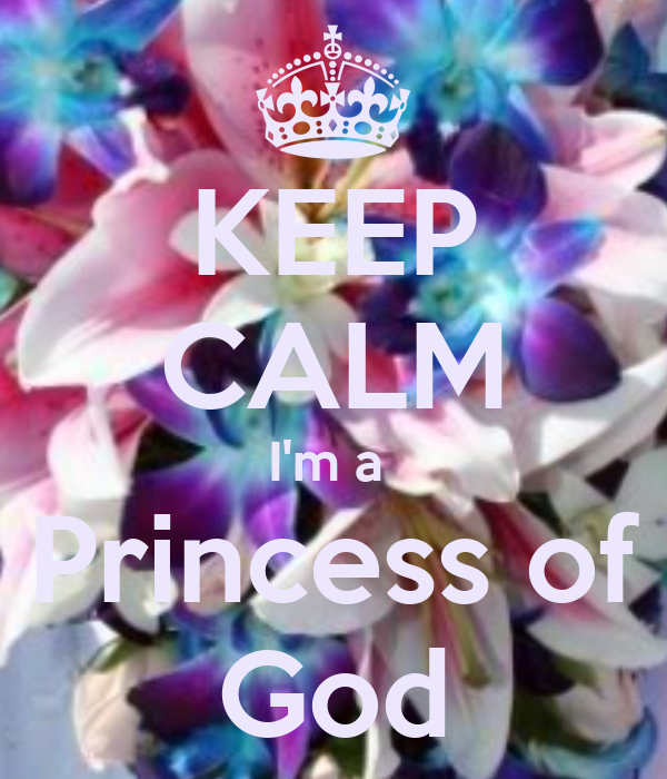 KEEP CALM I'm a  Princess of God