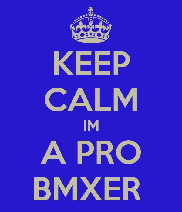 KEEP CALM IM A PRO BMXER
