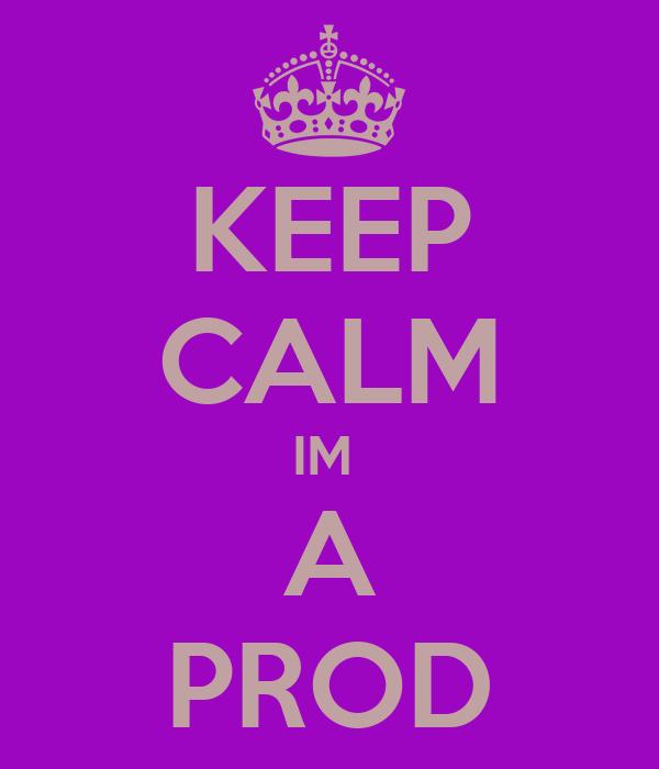 KEEP CALM IM  A PROD