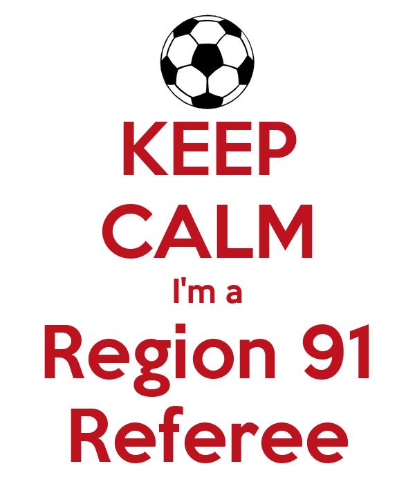 KEEP CALM I'm a Region 91 Referee