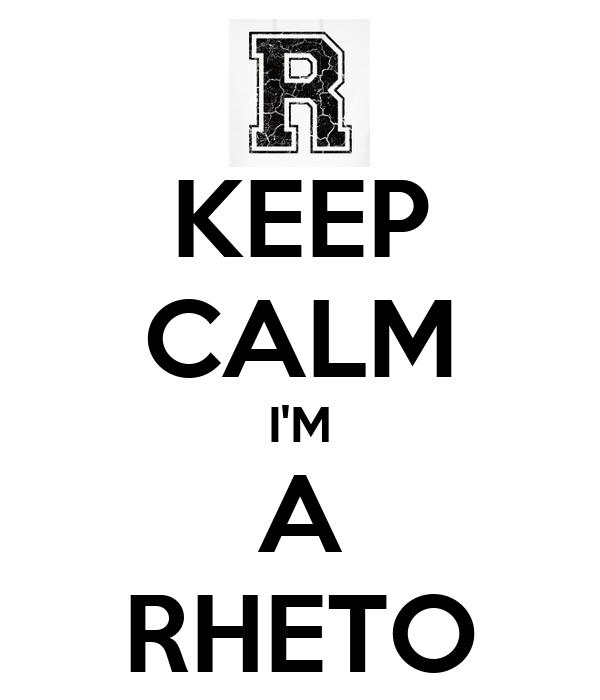 KEEP CALM I'M A RHETO