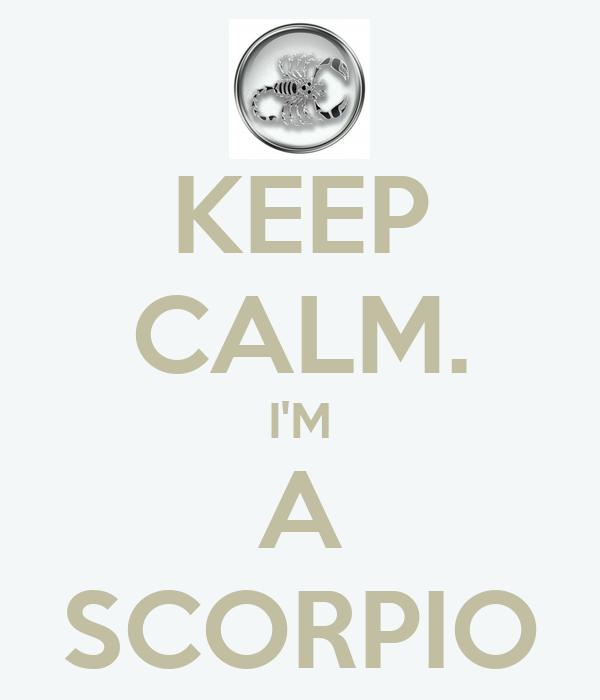 KEEP CALM. I'M A SCORPIO