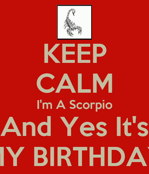 KEEP CALM I'm A Scorpio And Yes It's MY BIRTHDAY