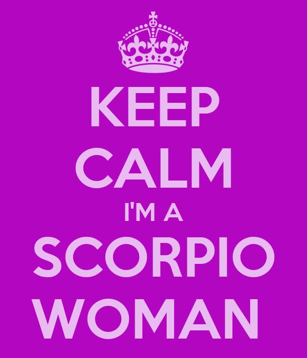 KEEP CALM I'M A SCORPIO WOMAN