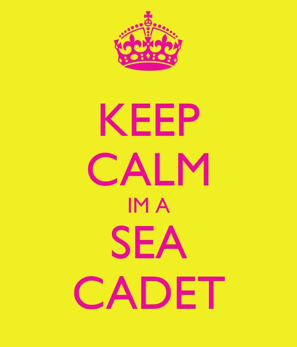KEEP CALM IM A SEA CADET