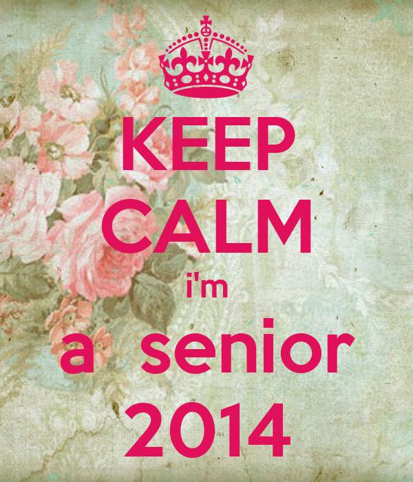 KEEP CALM i'm a  senior 2014