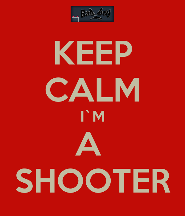 KEEP CALM I`M A  SHOOTER