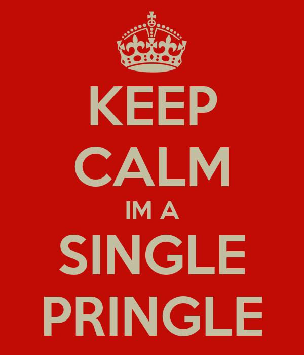 KEEP CALM IM A SINGLE PRINGLE
