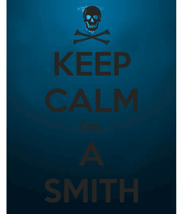 KEEP CALM I'm  A SMITH