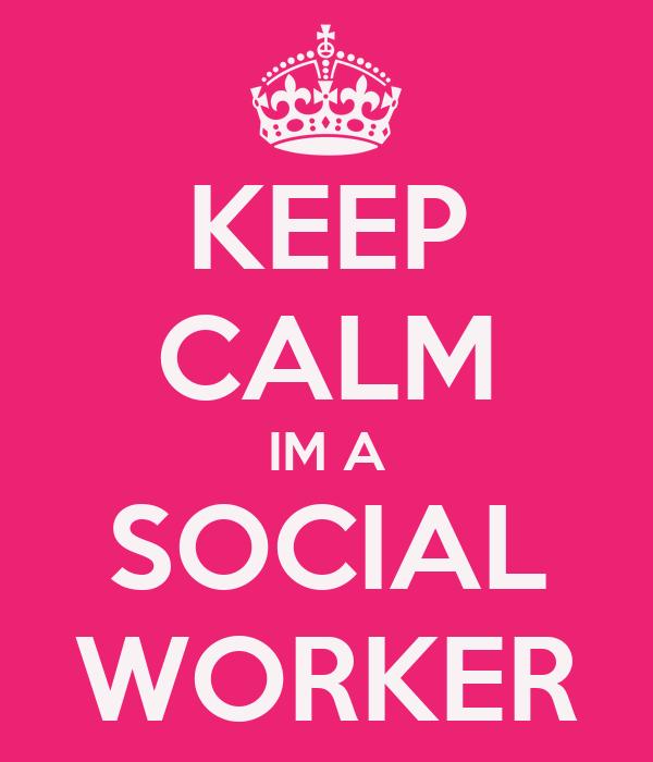 KEEP CALM IM A SOCIAL WORKER