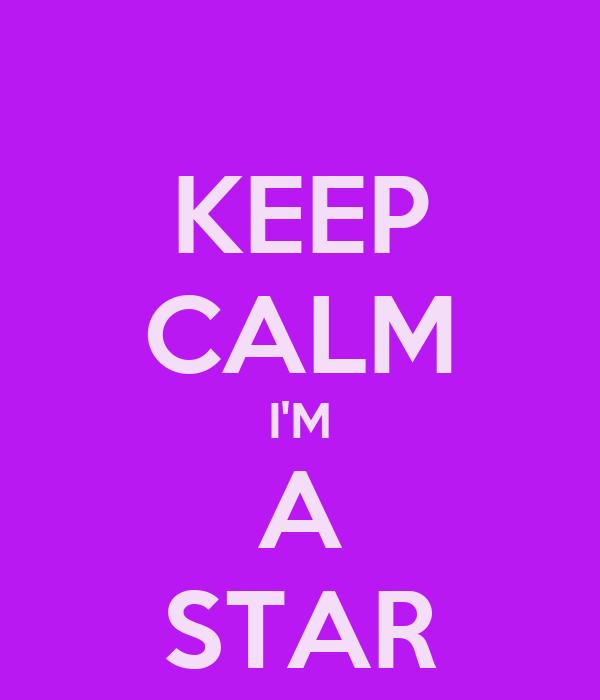 KEEP CALM I'M A STAR
