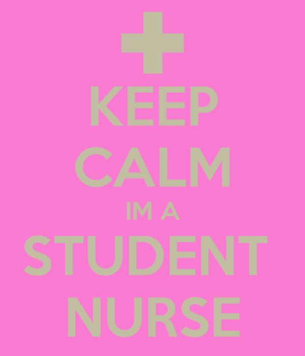 KEEP CALM IM A STUDENT  NURSE