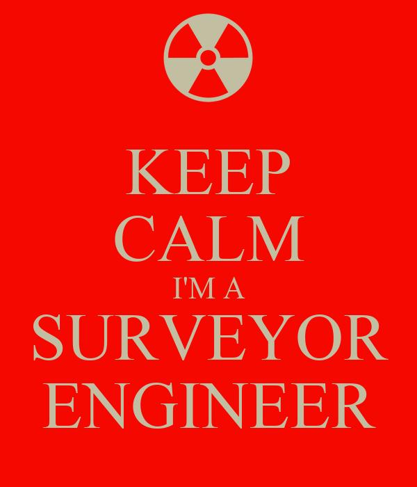KEEP CALM I'M A SURVEYOR ENGINEER