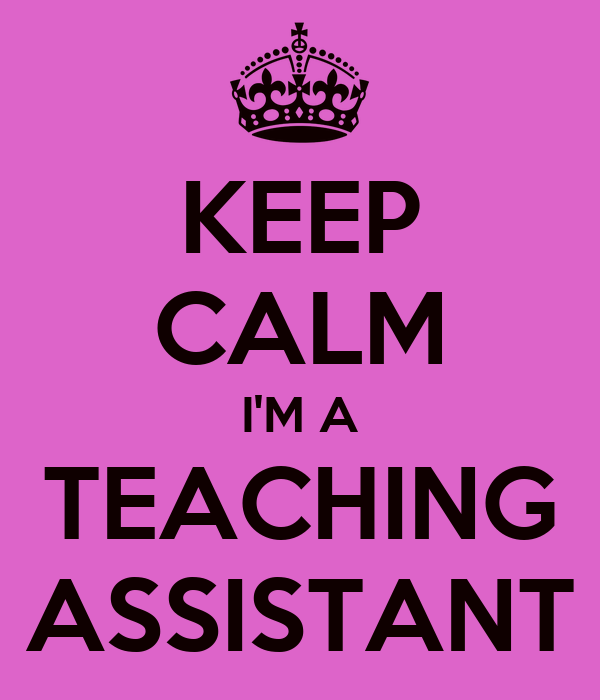 KEEP CALM I'M A TEACHING ASSISTANT