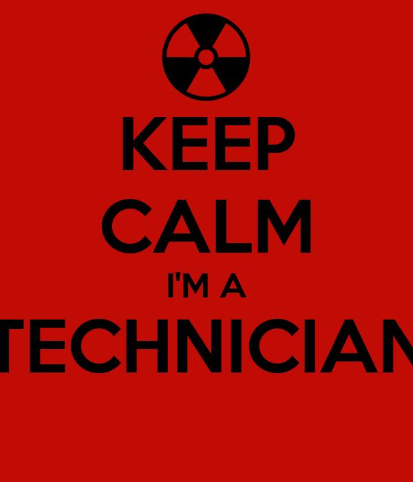 KEEP CALM I'M A TECHNICIAN