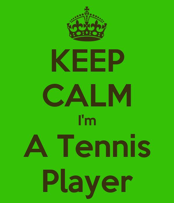 KEEP CALM I'm A Tennis Player