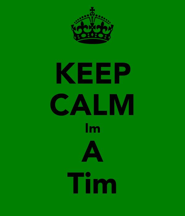 KEEP CALM Im A Tim