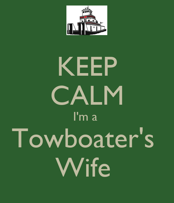 KEEP CALM I'm a  Towboater's  Wife