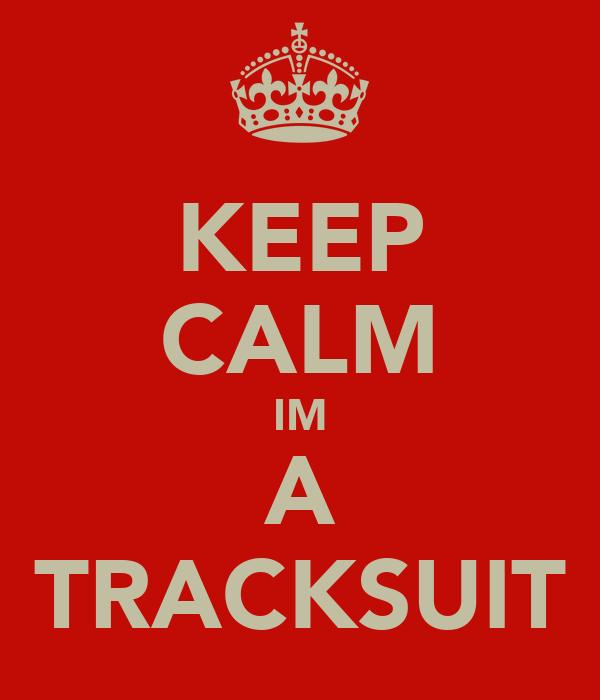 KEEP CALM IM A TRACKSUIT