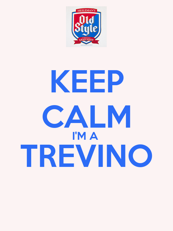 KEEP CALM I'M A  TREVINO