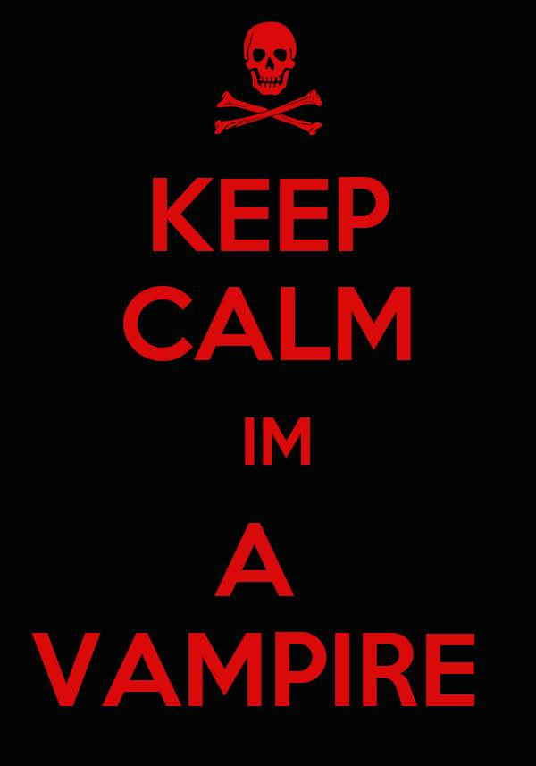 KEEP CALM  IM A  VAMPIRE