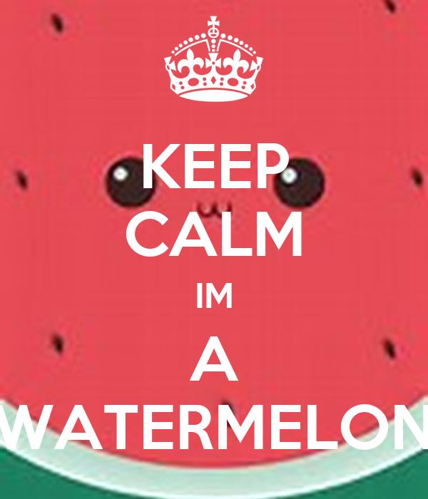 KEEP CALM IM A WATERMELON