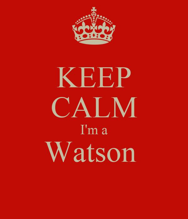 KEEP CALM I'm a Watson