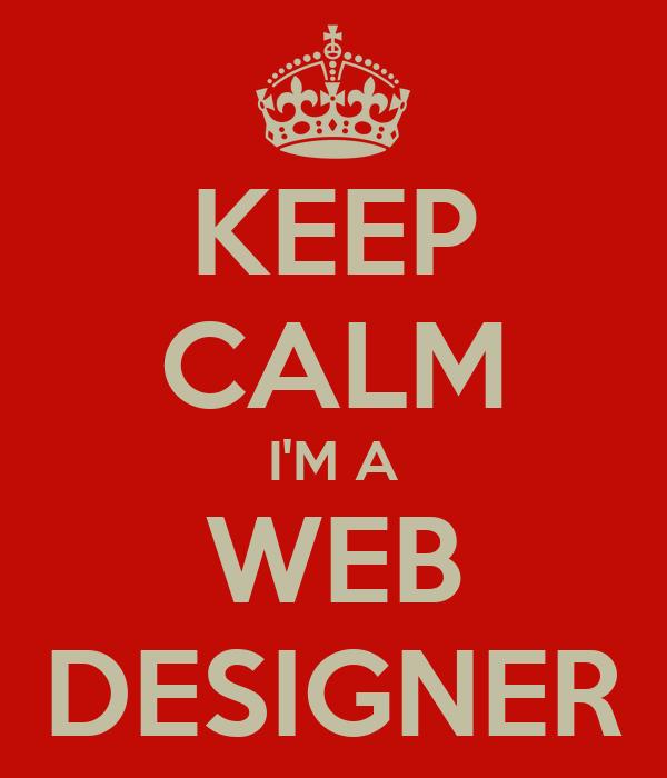 KEEP CALM I'M A WEB DESIGNER