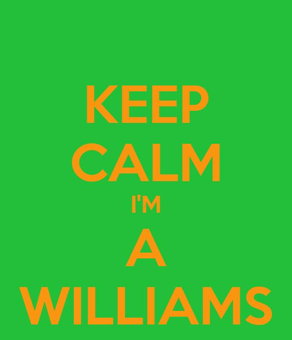 KEEP CALM I'M A WILLIAMS