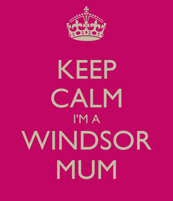 KEEP CALM I'M A WINDSOR MUM