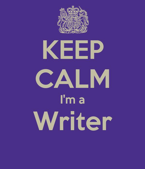 KEEP CALM I'm a Writer