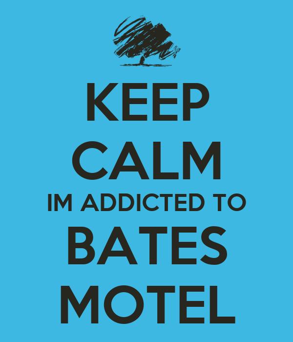 KEEP CALM IM ADDICTED TO BATES MOTEL