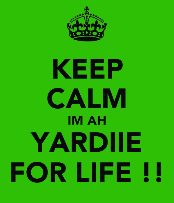 KEEP CALM IM AH YARDIIE FOR LIFE !!