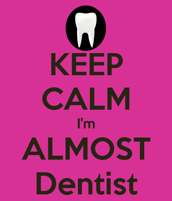 KEEP CALM I'm ALMOST Dentist