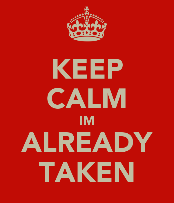 KEEP CALM IM ALREADY TAKEN