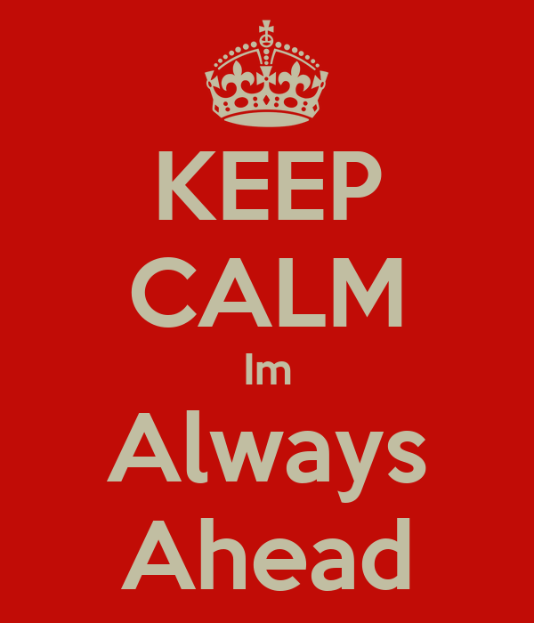 KEEP CALM Im Always Ahead