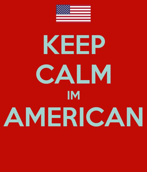 KEEP CALM IM AMERICAN