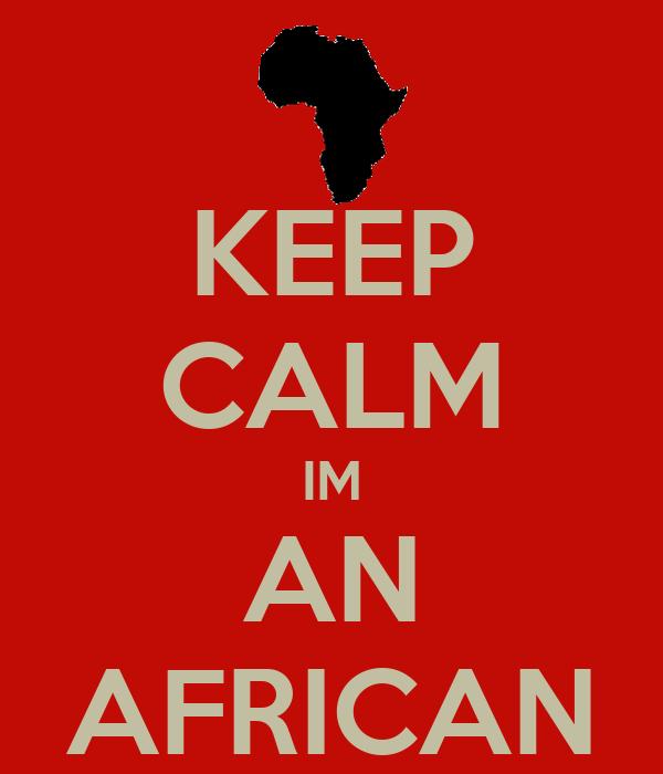 KEEP CALM IM AN AFRICAN