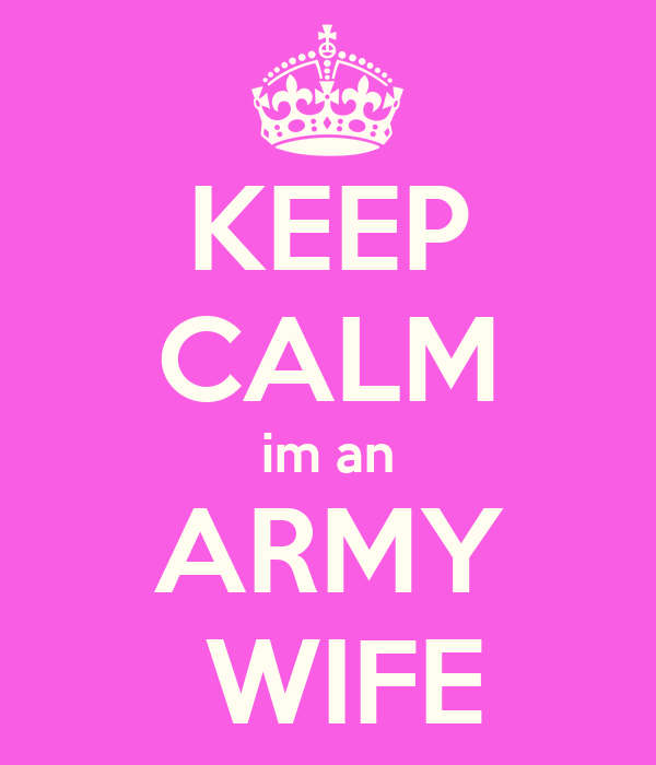 KEEP CALM im an ARMY  WIFE