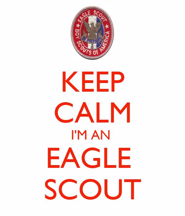 KEEP CALM I'M AN  EAGLE  SCOUT