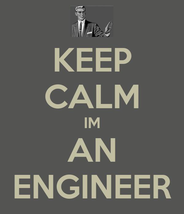 KEEP CALM IM AN ENGINEER