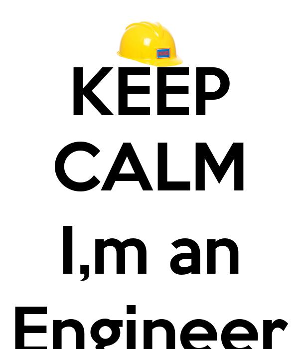 KEEP CALM  I,m an Engineer
