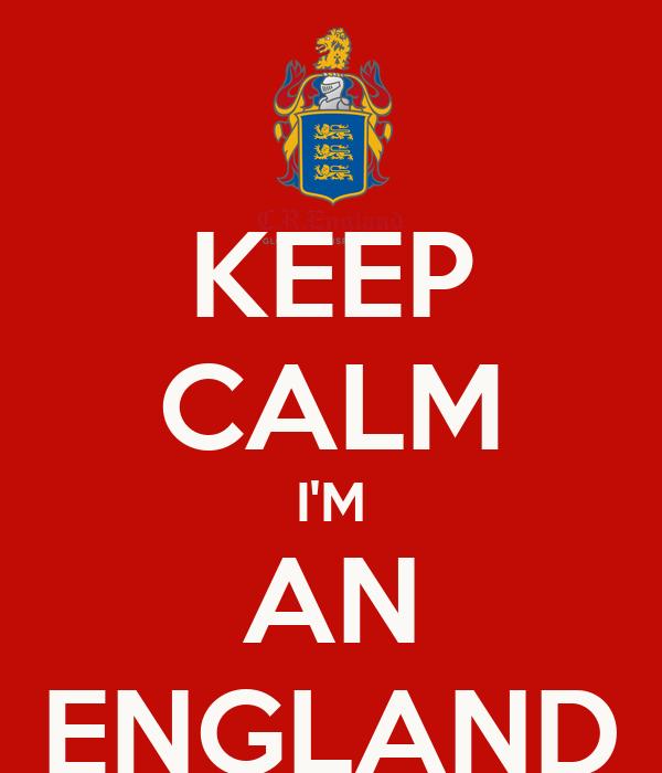 KEEP CALM I'M AN ENGLAND