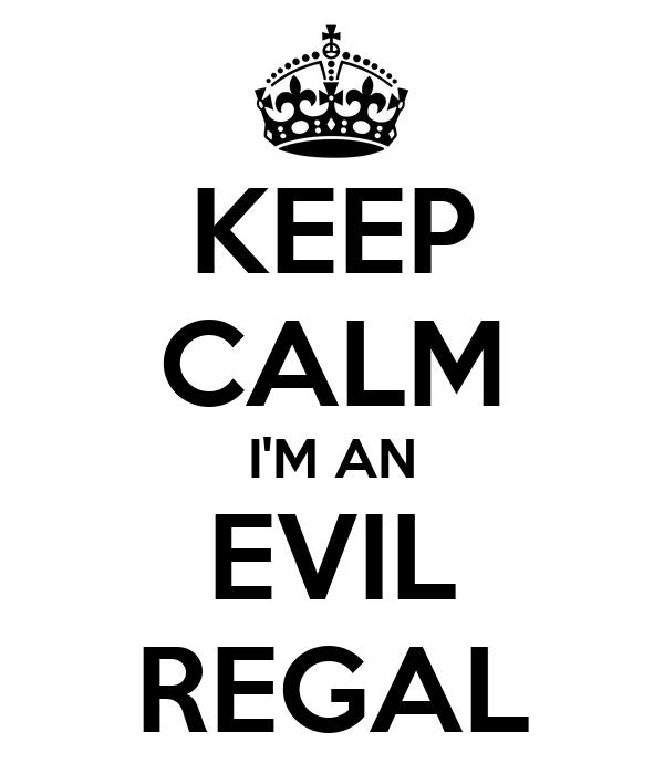 KEEP CALM I'M AN EVIL REGAL