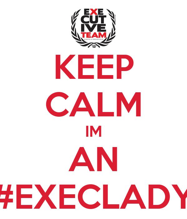 KEEP CALM IM AN #EXECLADY