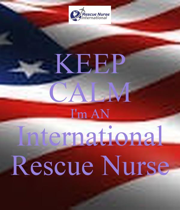 KEEP CALM I'm AN International Rescue Nurse