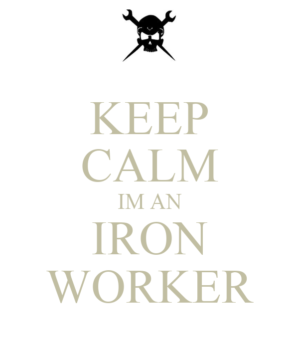 KEEP CALM IM AN IRON WORKER