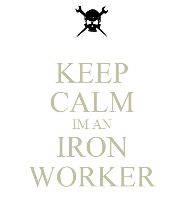KEEP CALM IM AN IRON WORKER