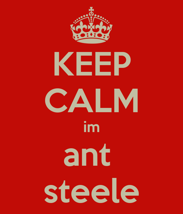 KEEP CALM im ant  steele